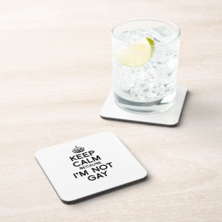 KEEP CALM BECAUSE I'M NOT GAY COASTERS