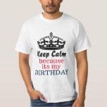 Keep calm because its my birthday t shirt