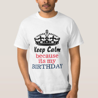 Keep calm because its my birthday t shirt