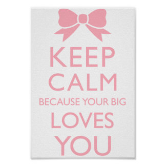 Keep Calm Because Your Big Loves You Posters