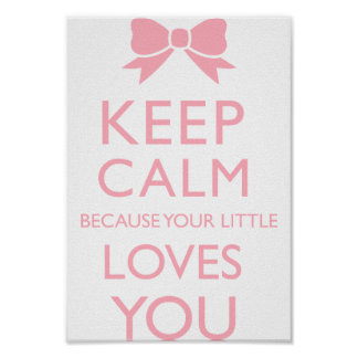Keep Calm Because Your Little Loves You Poster