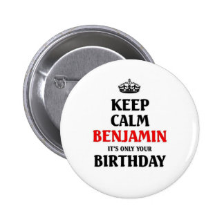Keep calm Benjamin its only your birthday Button
