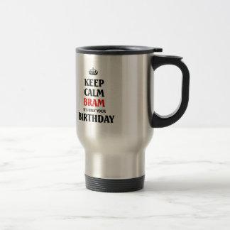Keep calm Bram it's only your birthday Travel Mug