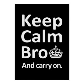 Keep Calm Bro - And Carry On Poster