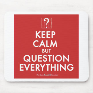 Keep Calm But Question Everything Mouse Pad
