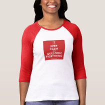 Keep Calm But Question Everything (ringer t-shirt) T-Shirt