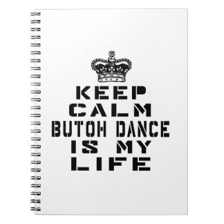 Keep calm Butoh dance is my life Notebooks