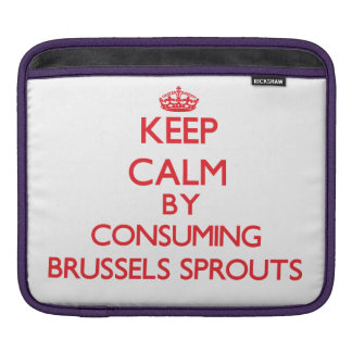 Keep calm by consuming Brussels Sprouts Sleeve For iPads