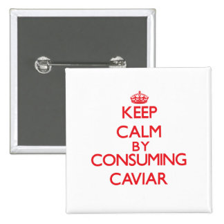 Keep calm by consuming Caviar Pinback Buttons