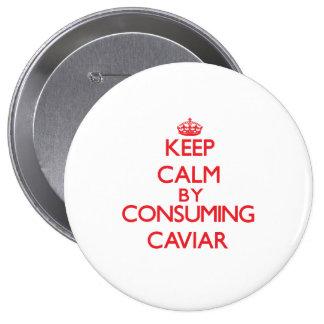 Keep calm by consuming Caviar Pinback Button