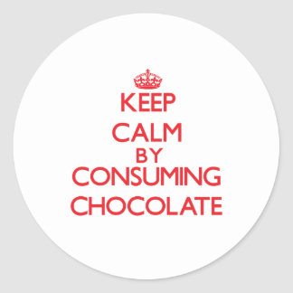Keep calm by consuming Chocolate Round Sticker