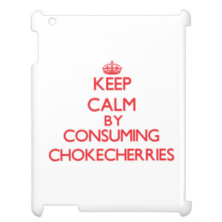 Keep calm by consuming Chokecherries Cover For The iPad 2 3 4