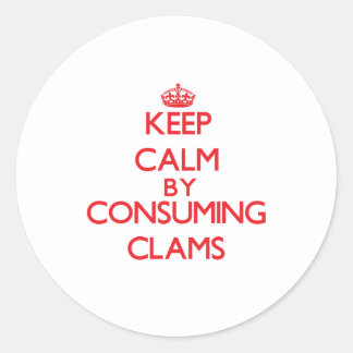 Keep calm by consuming Clams Round Sticker