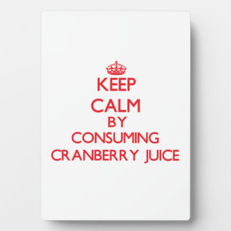 Keep calm by consuming Cranberry Juice Display Plaques
