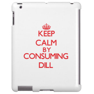 Keep calm by consuming Dill