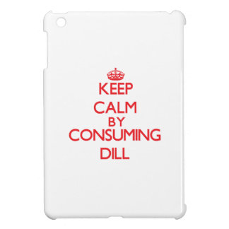 Keep calm by consuming Dill iPad Mini Cover