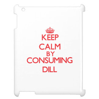 Keep calm by consuming Dill Cover For The iPad 2 3 4