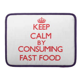 Keep calm by consuming Fast Food MacBook Pro Sleeve