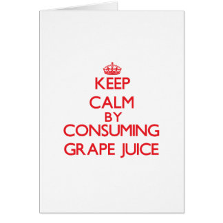 Keep calm by consuming Grape Juice Cards
