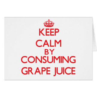 Keep calm by consuming Grape Juice Greeting Card