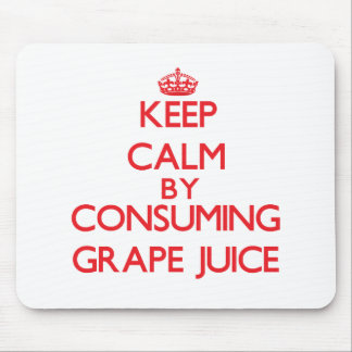 Keep calm by consuming Grape Juice Mouse Pads