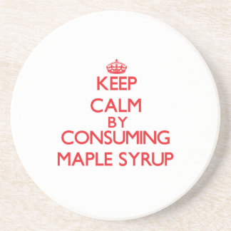 Keep calm by consuming Maple Syrup Beverage Coasters