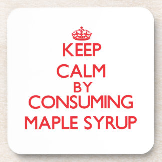 Keep calm by consuming Maple Syrup Coaster
