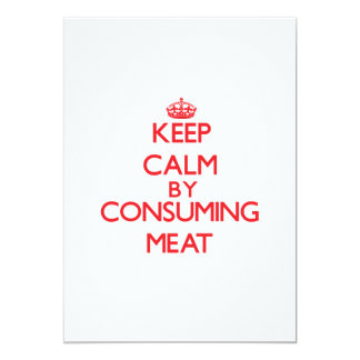 """Keep calm by consuming Meat 5"""" X 7"""" Invitation Card"""