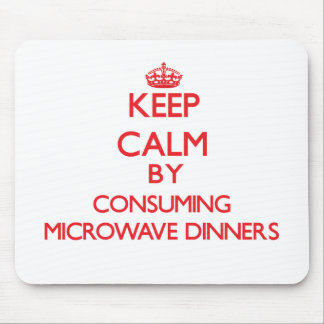 Keep calm by consuming Microwave Dinners Mouse Pads
