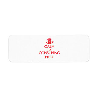 Keep calm by consuming Miso Return Address Label