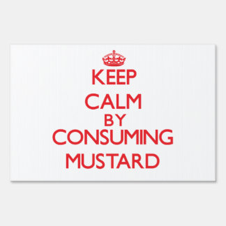 Keep calm by consuming Mustard Lawn Sign