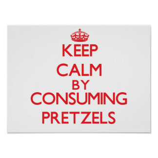 Keep calm by consuming Pretzels Print