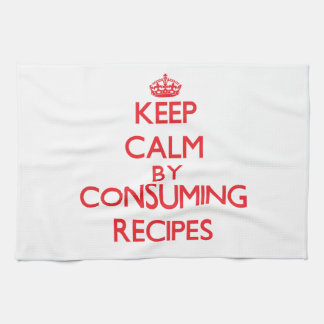 Keep calm by consuming Recipes Towel