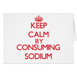 Keep calm by consuming Sodium Greeting Card