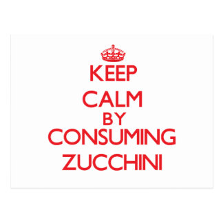 Keep calm by consuming Zucchini Postcards