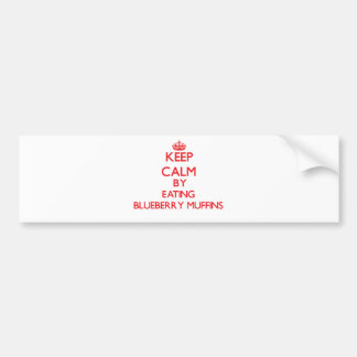 Keep calm by eating Blueberry Muffins Bumper Sticker