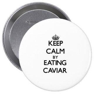 Keep calm by eating Caviar Pinback Buttons