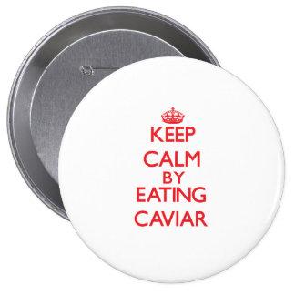 Keep calm by eating Caviar Pin