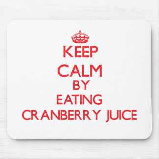 Keep calm by eating Cranberry Juice Mouse Pad