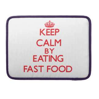 Keep calm by eating Fast Food Sleeves For MacBooks