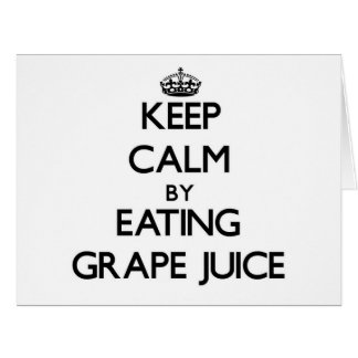 Keep calm by eating Grape Juice Card