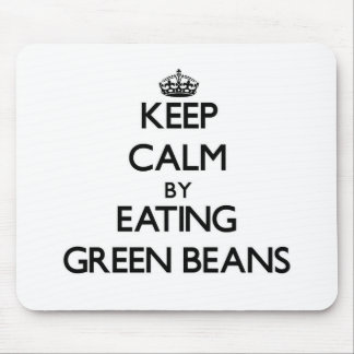 Keep calm by eating Green Beans Mousepad