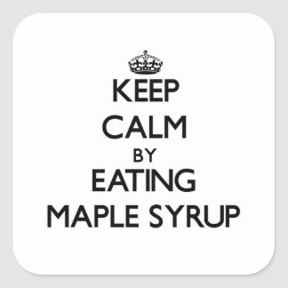 Keep calm by eating Maple Syrup Square Sticker