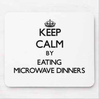 Keep calm by eating Microwave Dinners Mousepad
