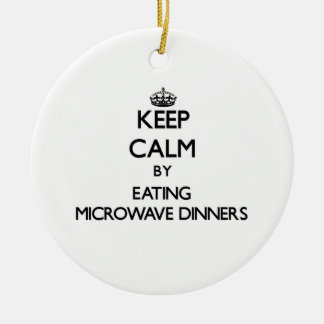 Keep calm by eating Microwave Dinners Ornament