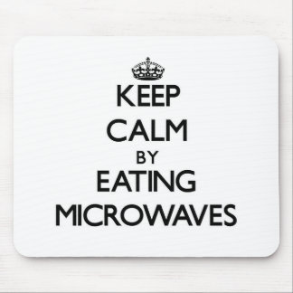 Keep calm by eating Microwaves Mouse Pads