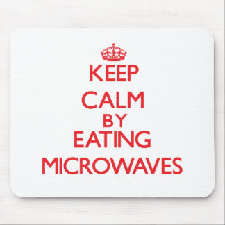 Keep calm by eating Microwaves Mousepad