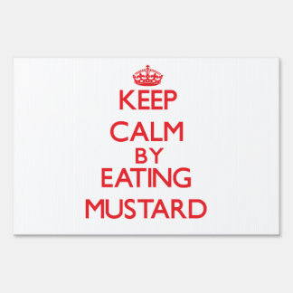 Keep calm by eating Mustard Yard Sign