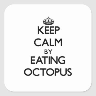 Keep calm by eating Octopus Square Stickers