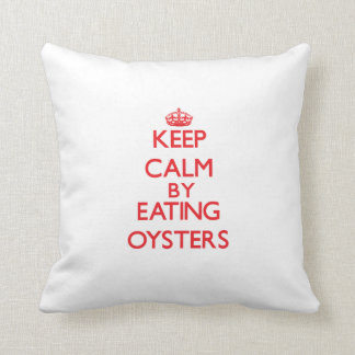 Keep calm by eating Oysters Pillow